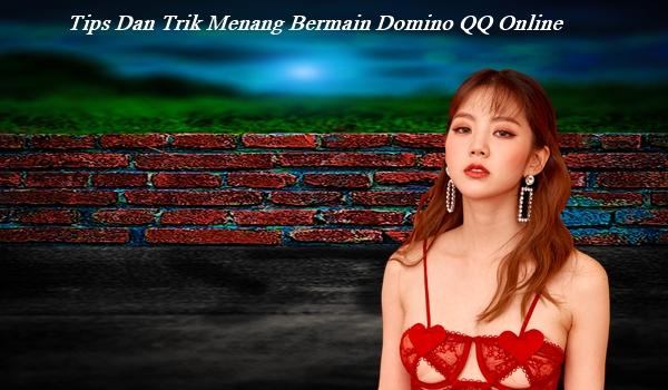Tips Dan Trik Menang Bermain Domino QQ Online